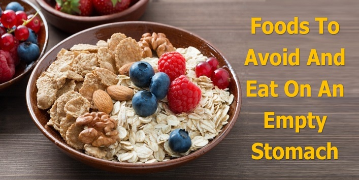 10 foods to avoid on an empty stomach